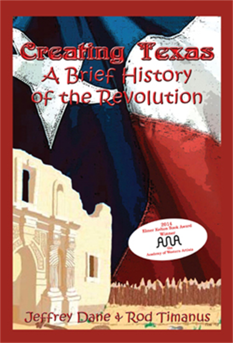 10: Creating Texas - A Brief History of the Revolution by Jeffrey Dane & Rod Timanus