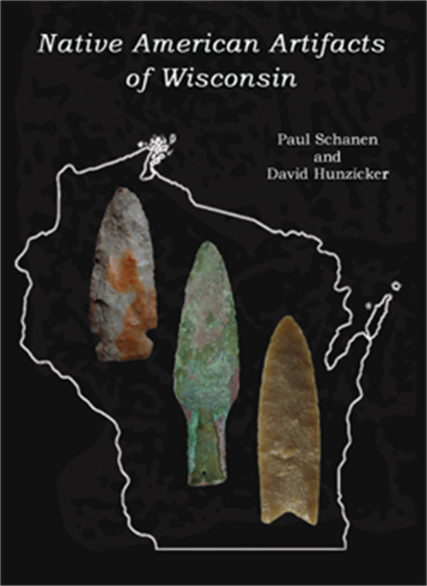 Paul Schanen - Dave Hunzicker - Native American Artifacts of Wisconsin